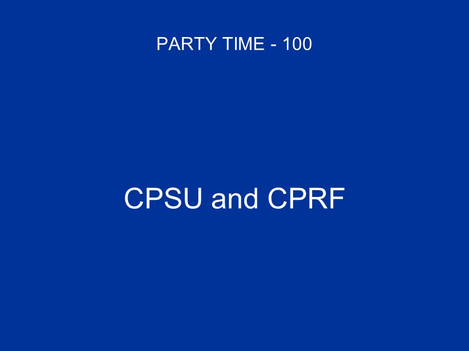 PARTY TIME - 100 CPSU and CPRF