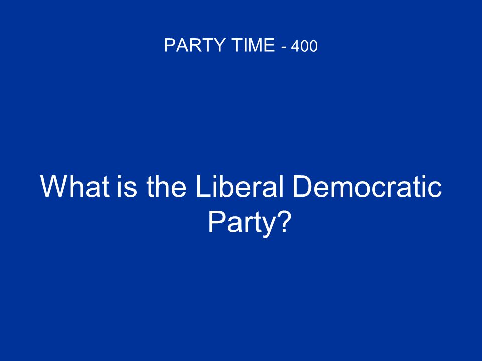 PARTY TIME - 400 What is the Liberal Democratic Party?