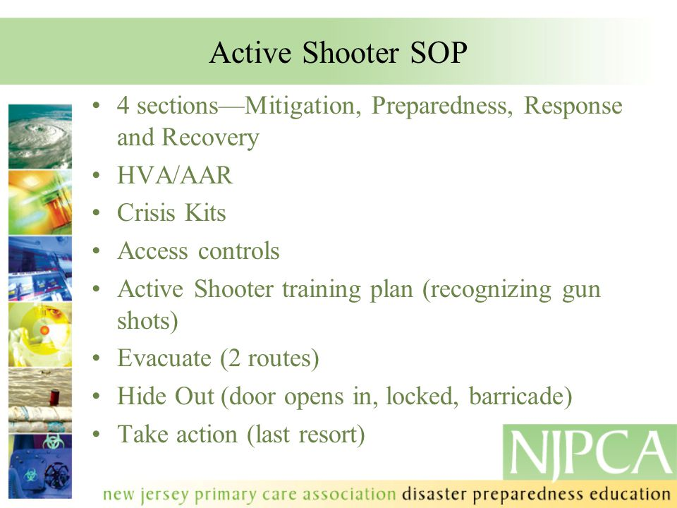 Active Shooter SOP 4 sections—Mitigation, Preparedness, Response and Recovery HVA/AAR Crisis Kits Access controls Active Shooter training plan (recogn