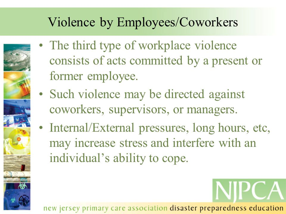 Violence by Employees/Coworkers The third type of workplace violence consists of acts committed by a present or former employee. Such violence may be
