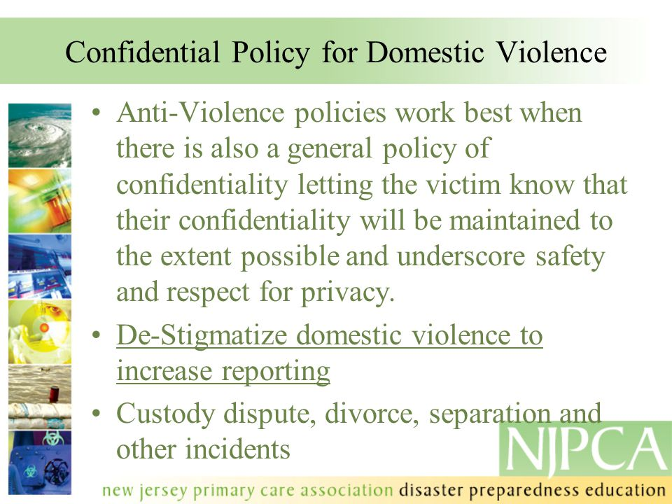 Confidential Policy for Domestic Violence Anti-Violence policies work best when there is also a general policy of confidentiality letting the victim k