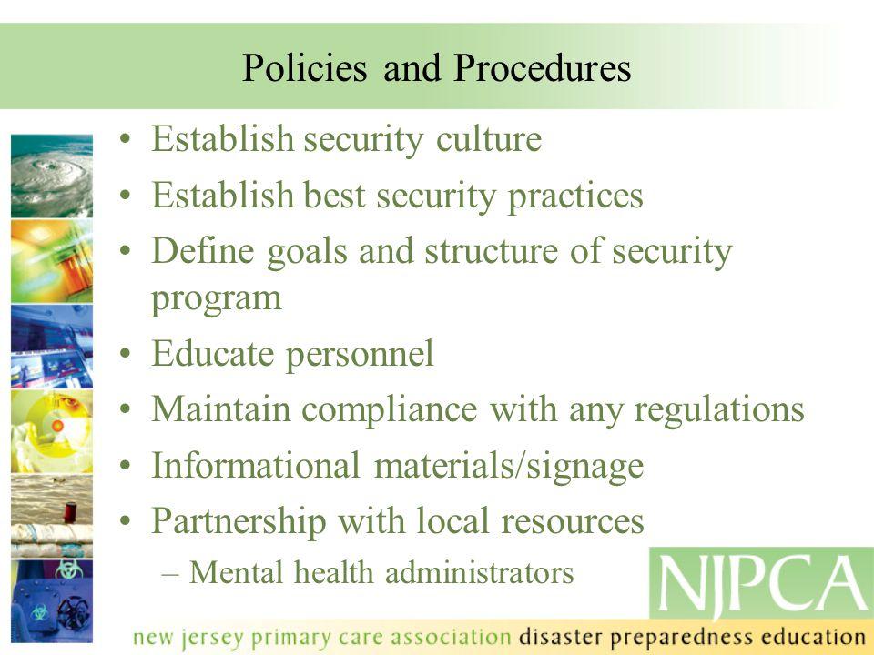 Policies and Procedures Establish security culture Establish best security practices Define goals and structure of security program Educate personnel