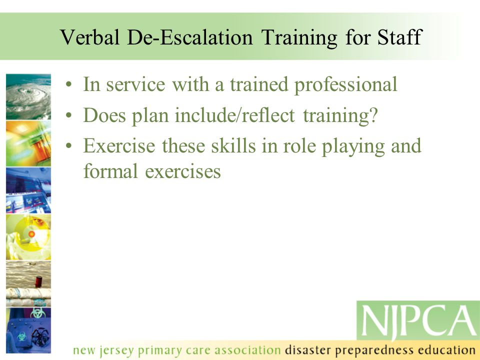 Verbal De-Escalation Training for Staff In service with a trained professional Does plan include/reflect training? Exercise these skills in role playi