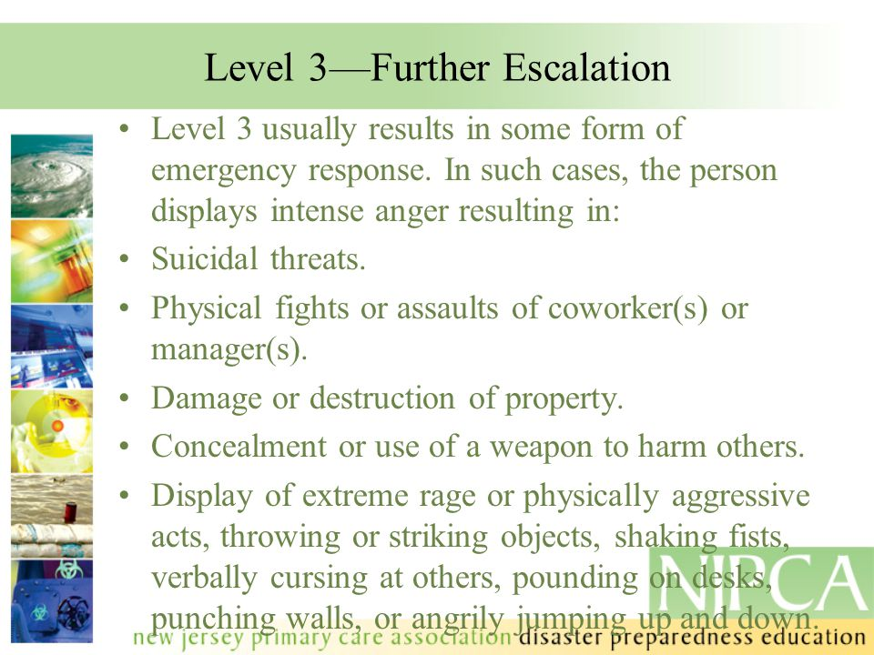 Level 3—Further Escalation Level 3 usually results in some form of emergency response. In such cases, the person displays intense anger resulting in:
