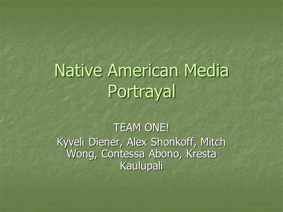 Native American Media Portrayal TEAM ONE.