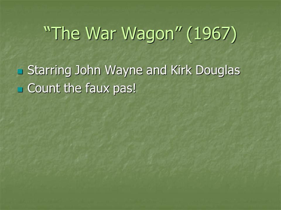 The War Wagon (1967) Starring John Wayne and Kirk Douglas Starring John Wayne and Kirk Douglas Count the faux pas.