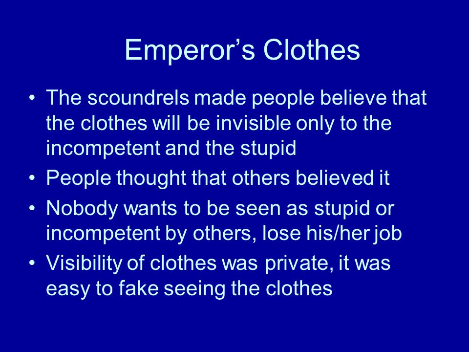 Emperor's Clothes The scoundrels made people believe that the clothes will be invisible only to the incompetent and the stupid People thought that oth