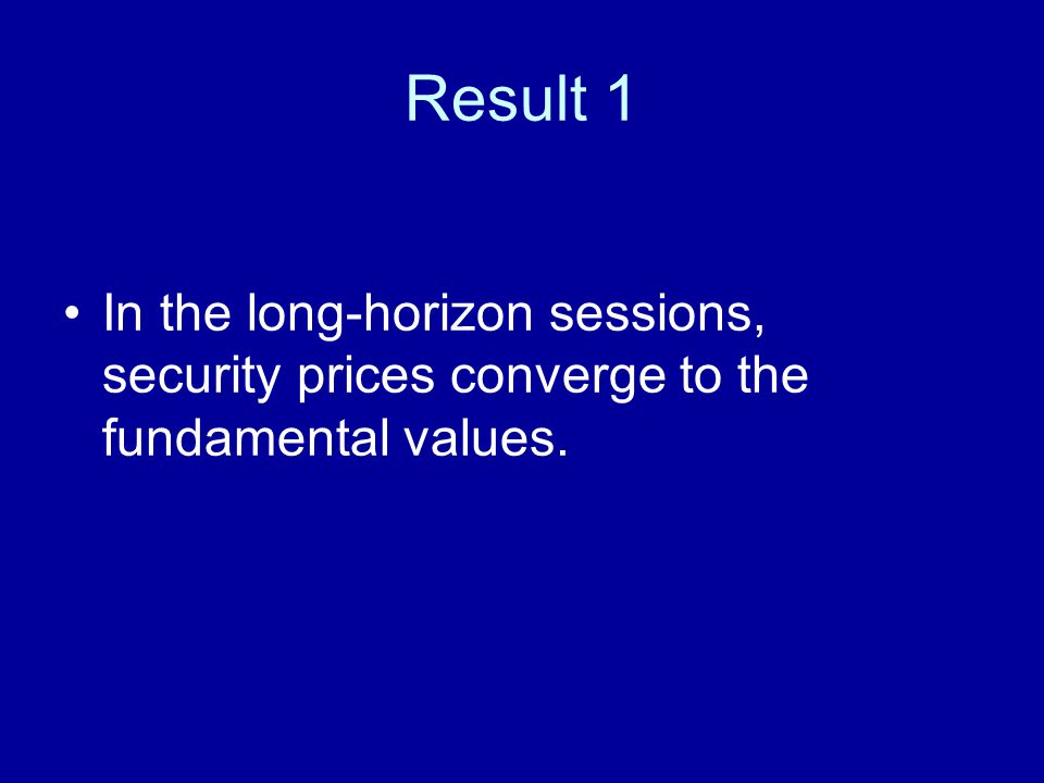 Result 1 In the long-horizon sessions, security prices converge to the fundamental values.