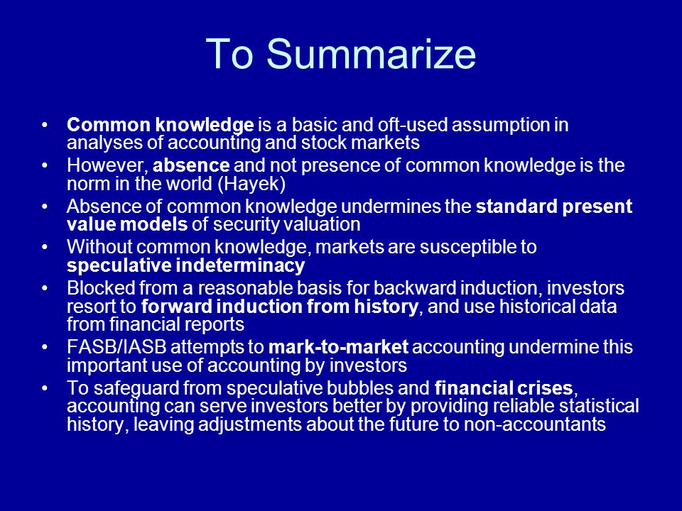 To Summarize Common knowledge is a basic and oft-used assumption in analyses of accounting and stock markets However, absence and not presence of comm