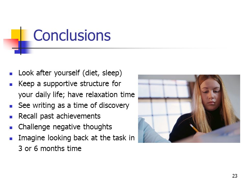 23 Conclusions Look after yourself (diet, sleep) Keep a supportive structure for your daily life; have relaxation time See writing as a time of discov