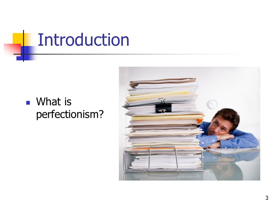 3 Introduction What is perfectionism?