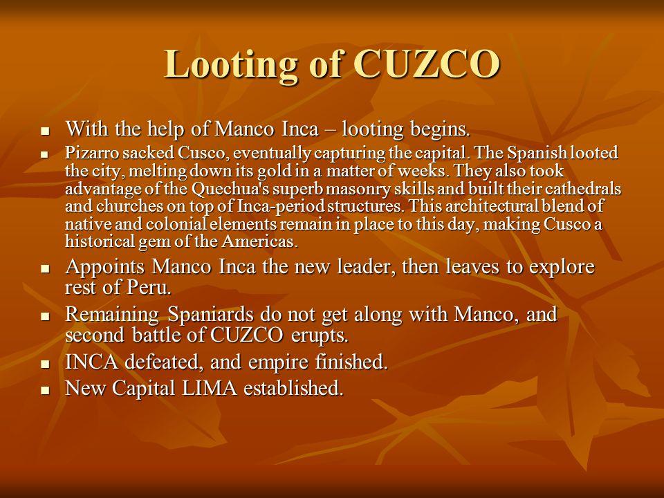 Looting of CUZCO With the help of Manco Inca – looting begins. With the help of Manco Inca – looting begins. Pizarro sacked Cusco, eventually capturin