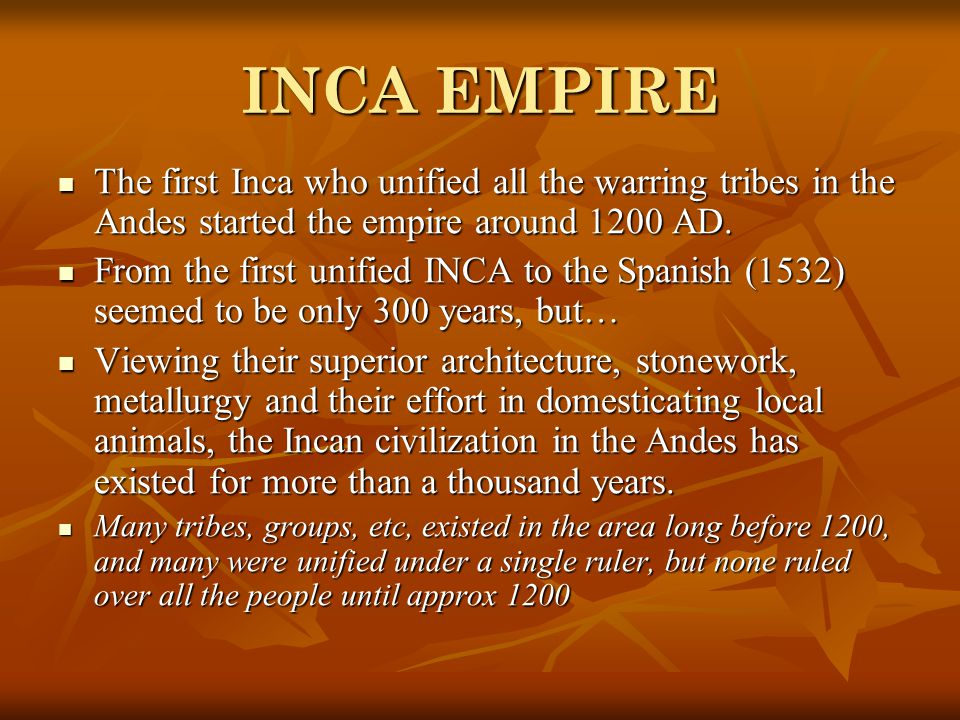 Conception to overthrow Creation Story – to 1200 AD – INCA Empire was a loosely grouped tribal based society spread out over many miles.