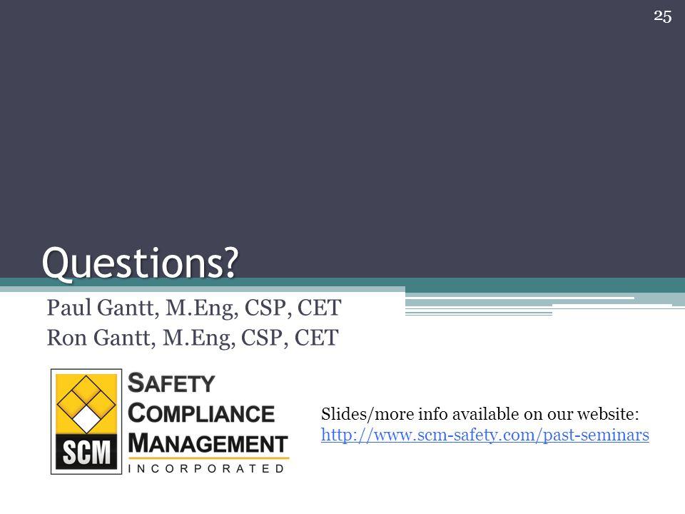Questions? Paul Gantt, M.Eng, CSP, CET Ron Gantt, M.Eng, CSP, CET 25 Slides/more info available on our website: http://www.scm-safety.com/past-seminar