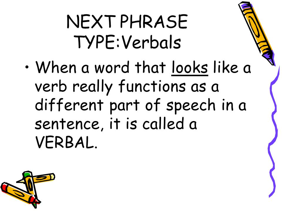 Huh? A verb that isn't really a verb is a verbal?? This is stupid. I don't get it.