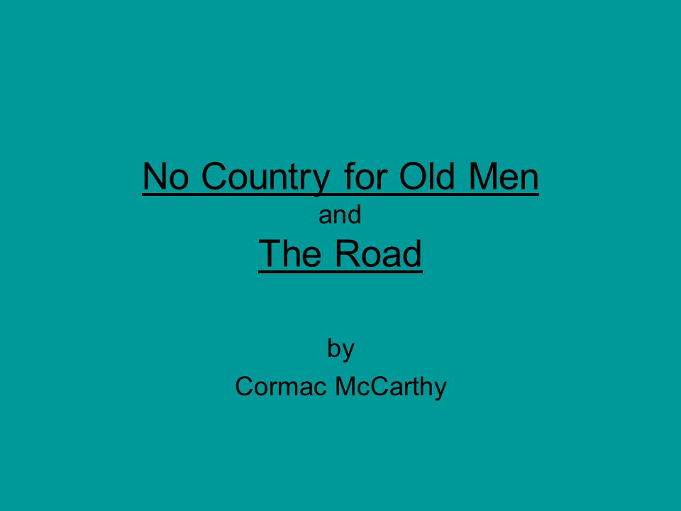 No Country for Old Men and The Road by Cormac McCarthy