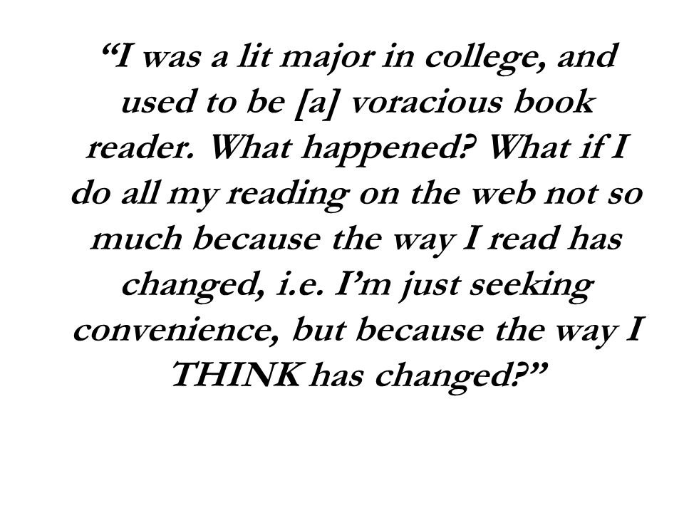 I was a lit major in college, and used to be [a] voracious book reader.