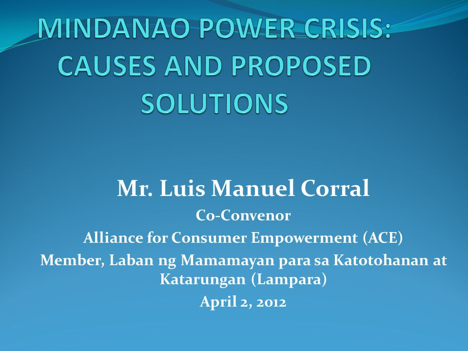 Mr. Luis Manuel Corral Co-Convenor Alliance for Consumer Empowerment (ACE) Member, Laban ng Mamamayan para sa Katotohanan at Katarungan (Lampara) Apri