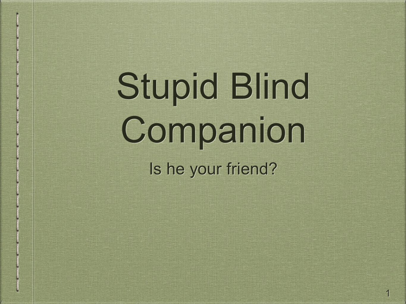 1 Stupid Blind Companion Is he your friend