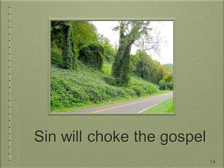 14 Sin will choke the gospel