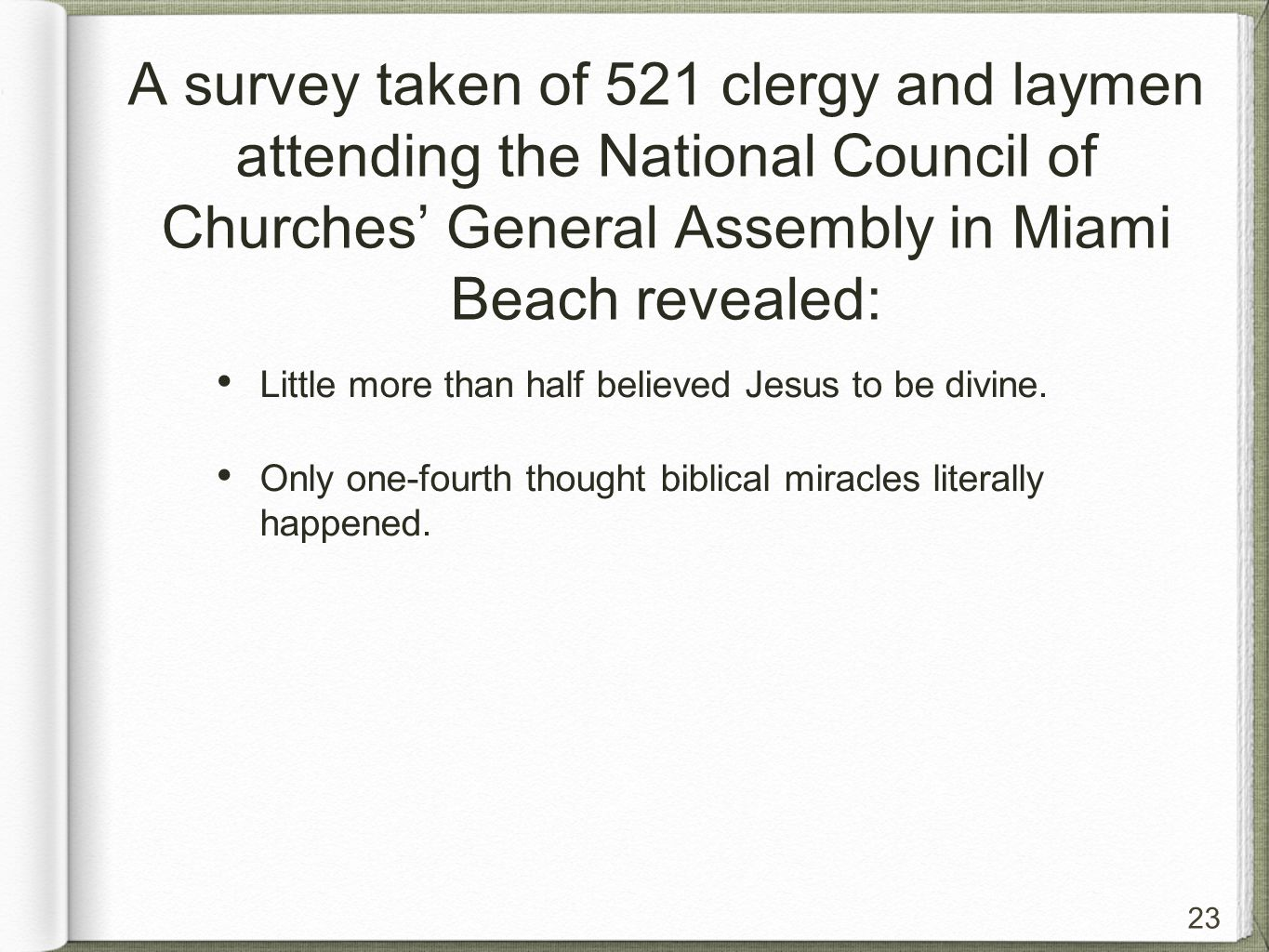 23 A survey taken of 521 clergy and laymen attending the National Council of Churches' General Assembly in Miami Beach revealed: Little more than half believed Jesus to be divine.