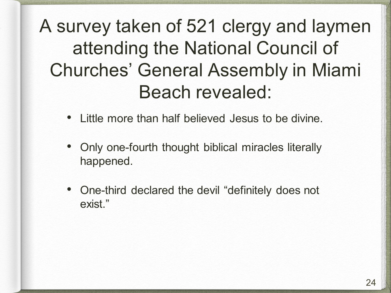 24 A survey taken of 521 clergy and laymen attending the National Council of Churches' General Assembly in Miami Beach revealed: Little more than half believed Jesus to be divine.