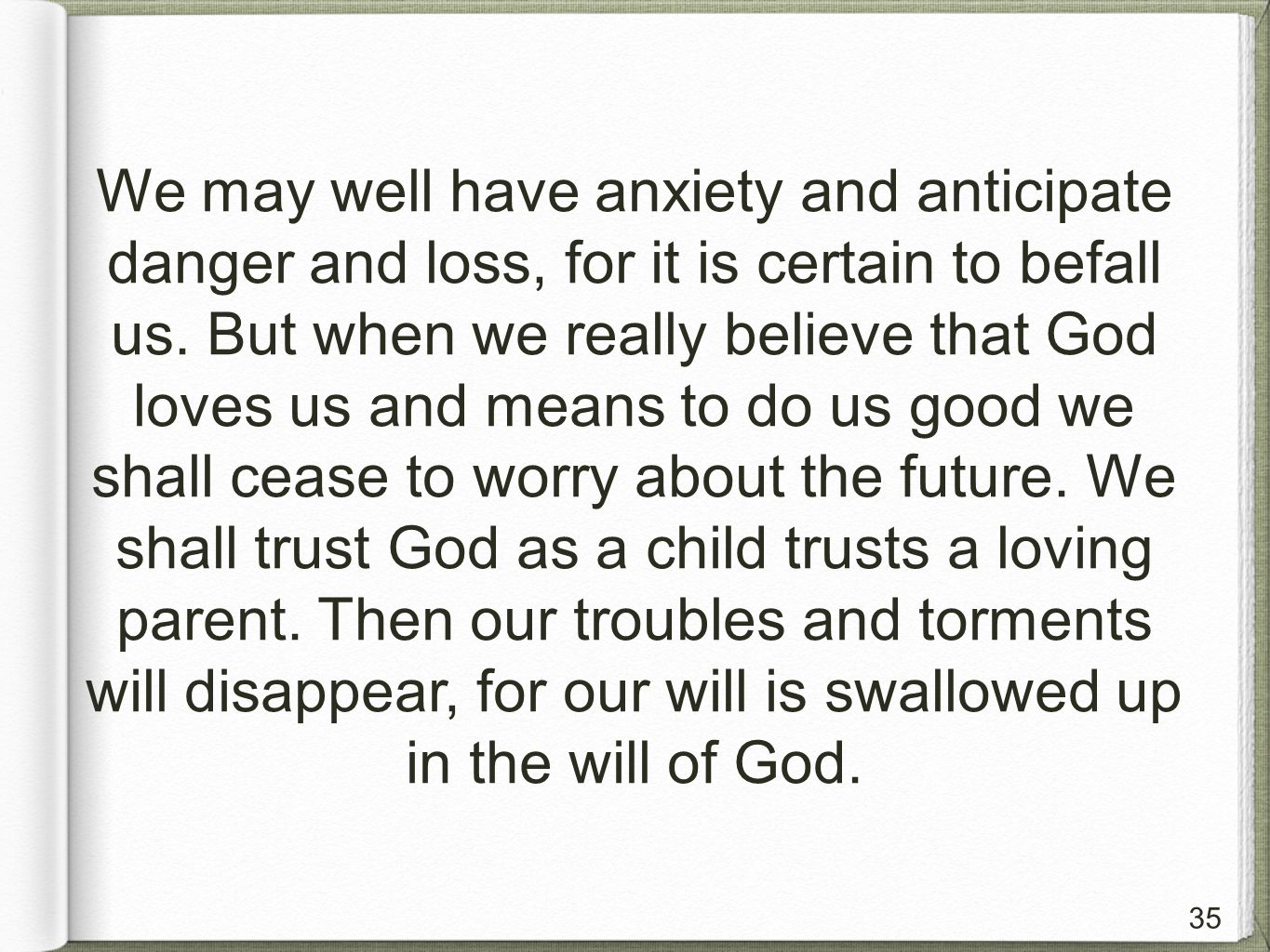 35 We may well have anxiety and anticipate danger and loss, for it is certain to befall us.