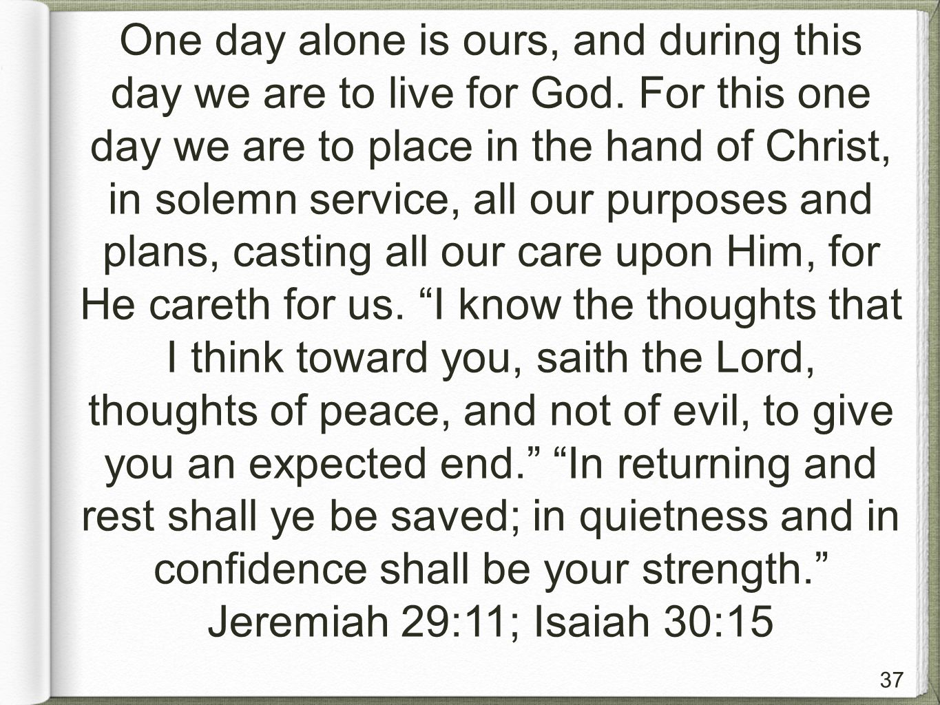 37 One day alone is ours, and during this day we are to live for God.