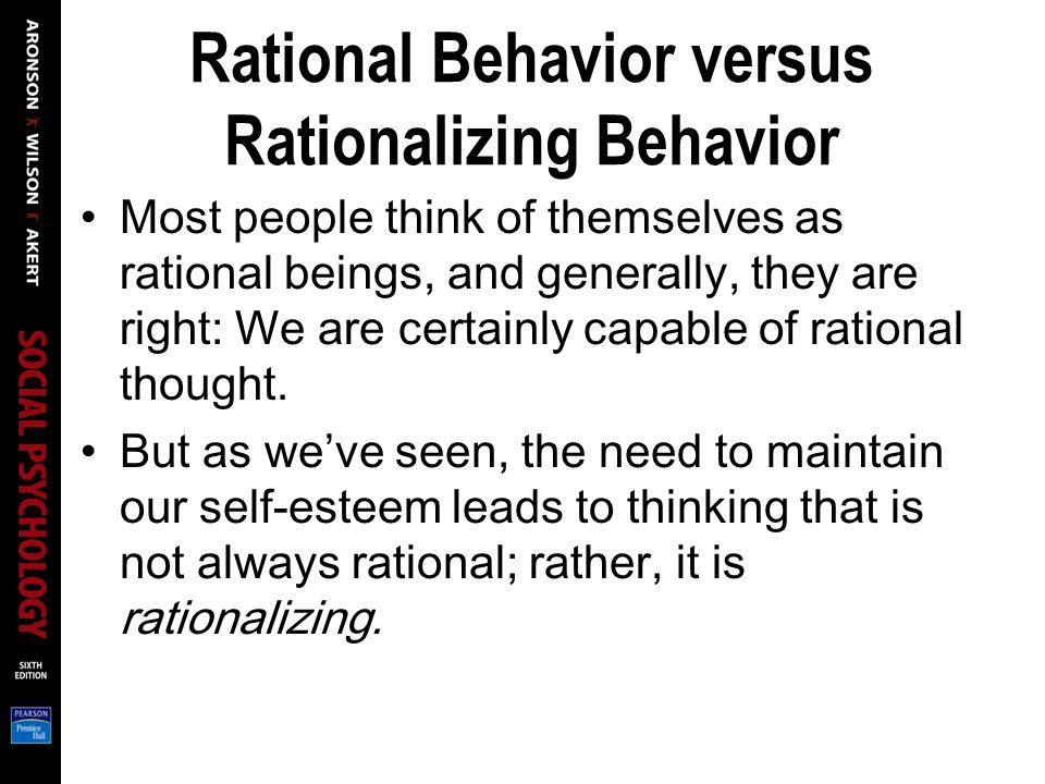 Rational Behavior versus Rationalizing Behavior Most people think of themselves as rational beings, and generally, they are right: We are certainly capable of rational thought.