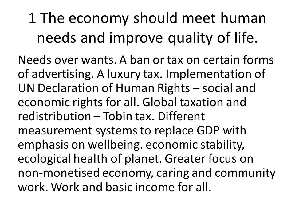 1 The economy should meet human needs and improve quality of life.