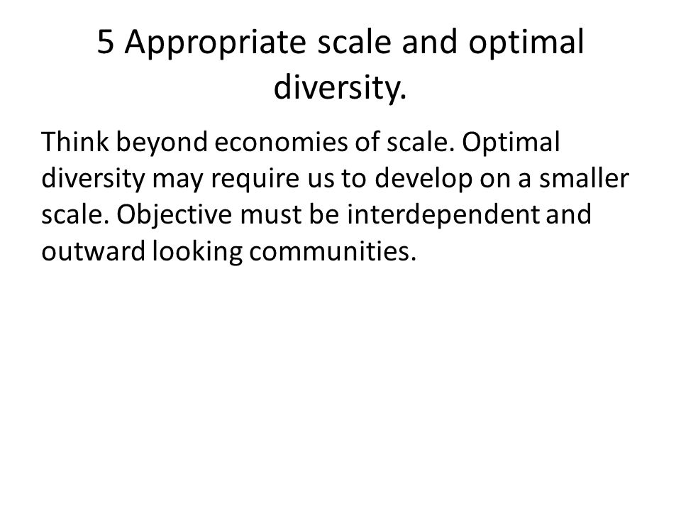 5 Appropriate scale and optimal diversity.Think beyond economies of scale.
