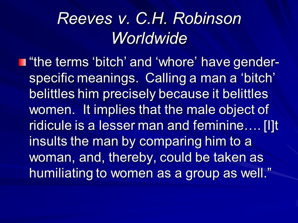 Reeves v. C.H. Robinson Worldwide the terms 'bitch' and 'whore' have gender- specific meanings.