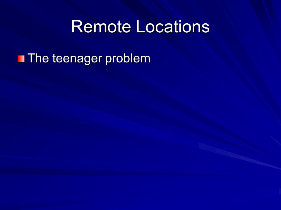 Remote Locations The teenager problem