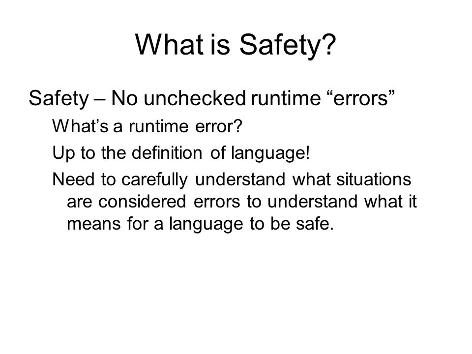 What is Safety. Safety – No unchecked runtime errors What's a runtime error.