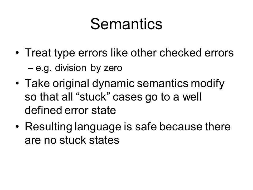Semantics Treat type errors like other checked errors –e.g.