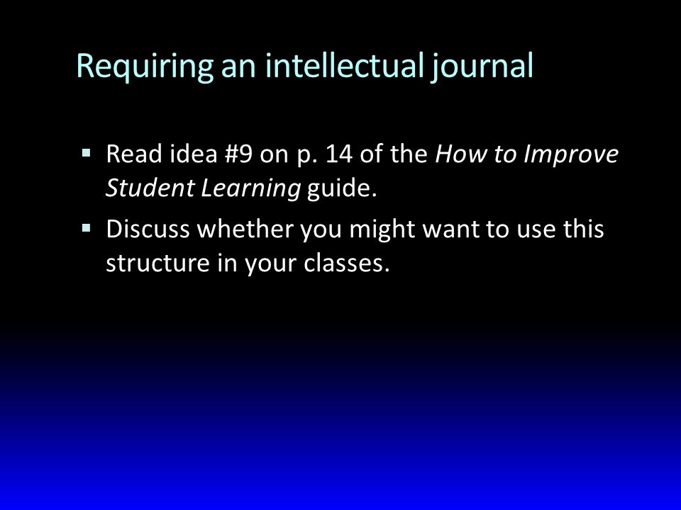Requiring an intellectual journal  Read idea #9 on p.