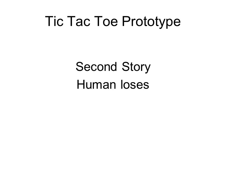 Tic Tac Toe Prototype Second Story Human loses