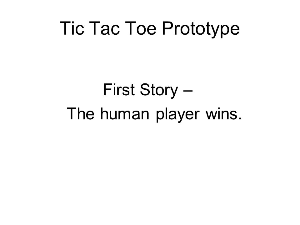 Tic Tac Toe Prototype First Story – The human player wins.