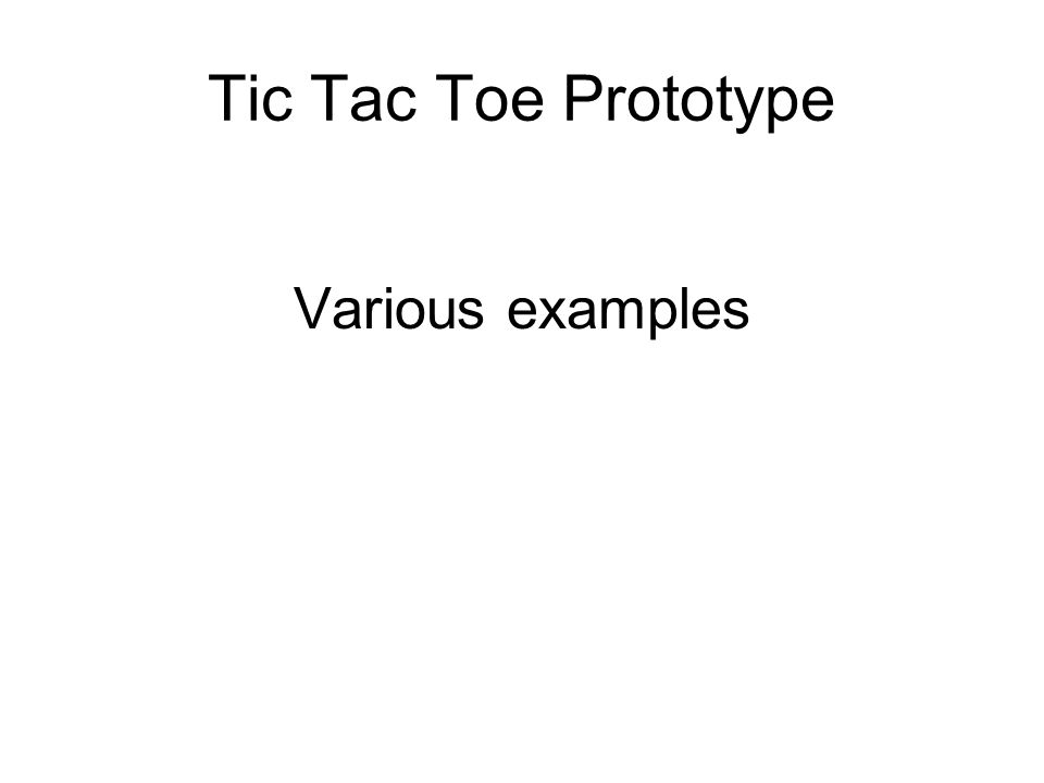 Tic Tac Toe Prototype Various examples