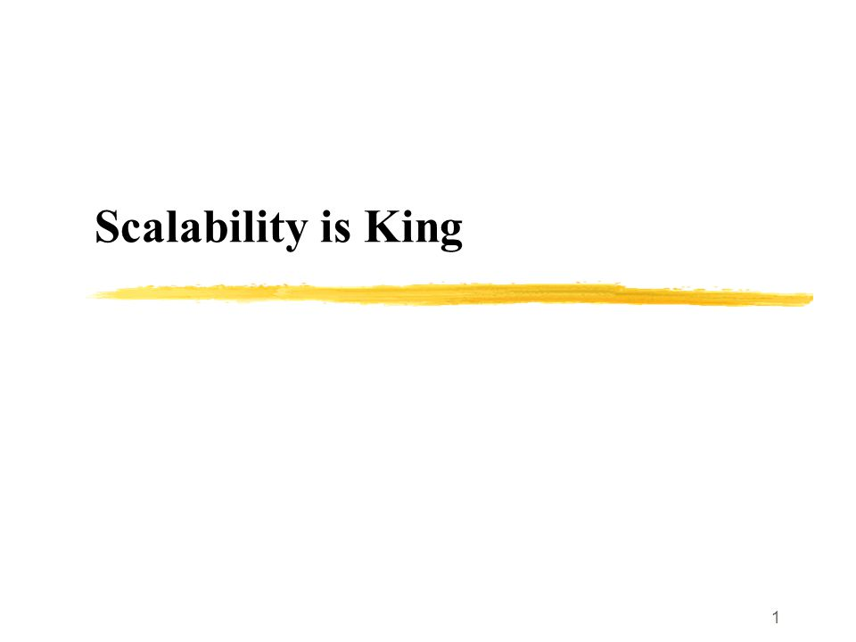 1 Scalability is King