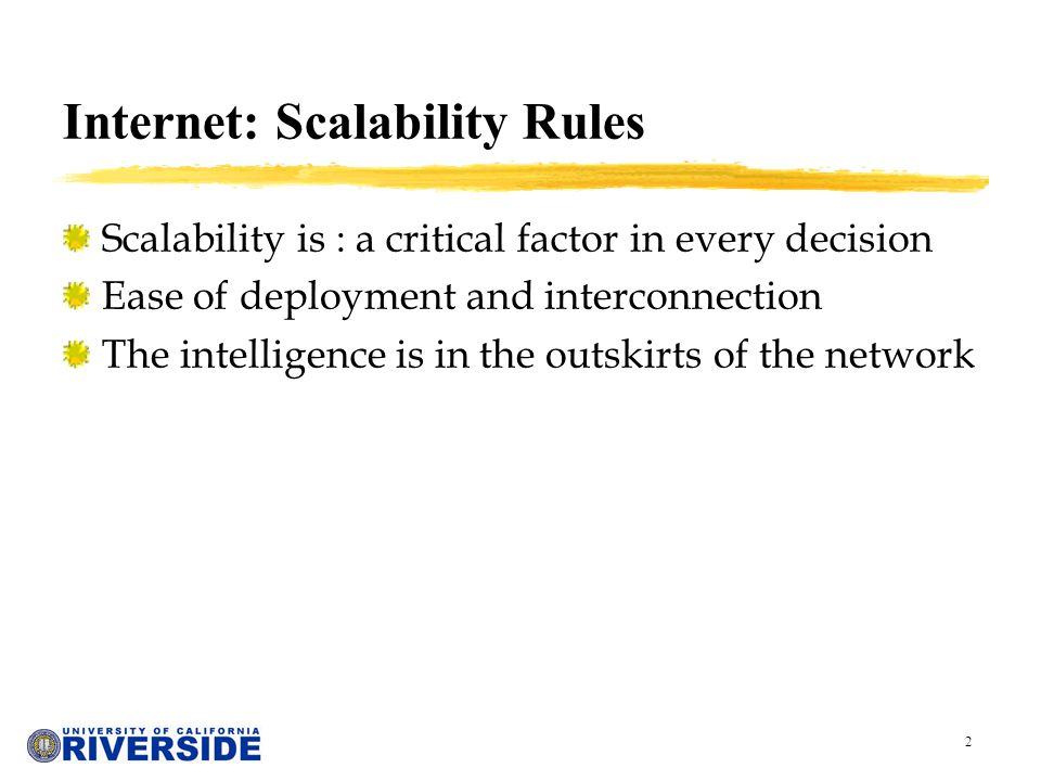 2 Internet: Scalability Rules Scalability is : a critical factor in every decision Ease of deployment and interconnection The intelligence is in the o