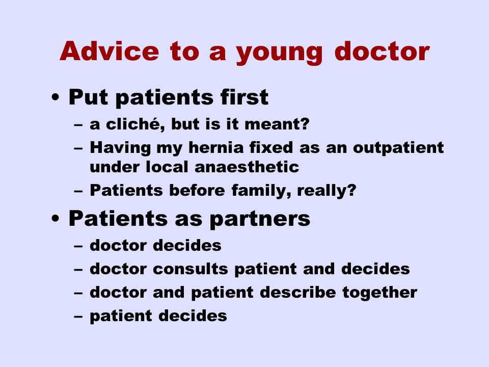 Advice to a young doctor Put patients first –a cliché, but is it meant.