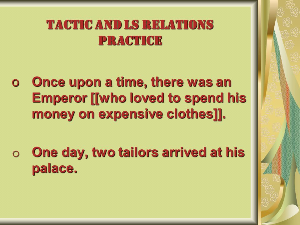 TACTIC AND LS RELATIONS PRACTICE oOnce upon a time, there was an Emperor [[who loved to spend his money on expensive clothes]].