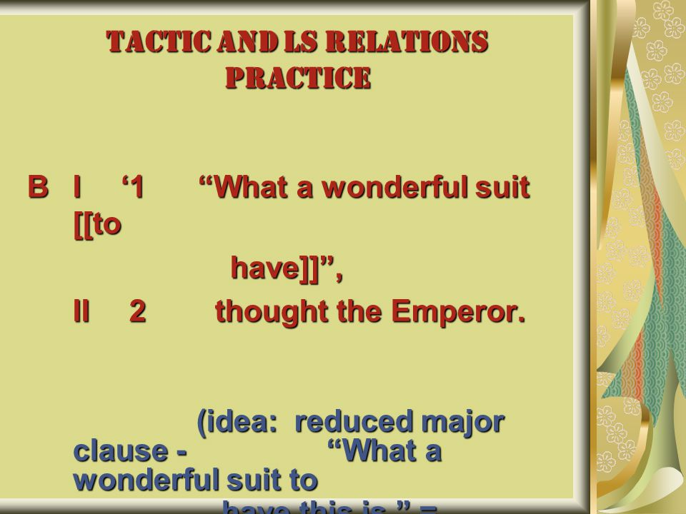 """TACTIC AND LS RELATIONS PRACTICE BI '1 """"What a wonderful suit [[to have]]"""", have]]"""", II 2 thought the Emperor. II 2 thought the Emperor. (idea: reduce"""