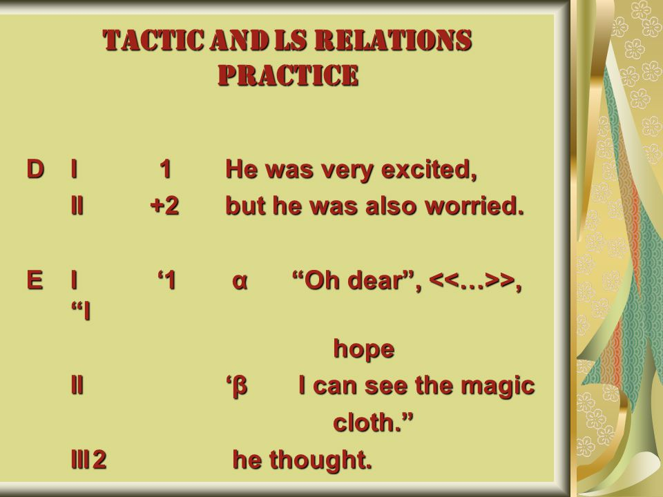 TACTIC AND LS RELATIONS PRACTICE DI1He was very excited, II +2but he was also worried.