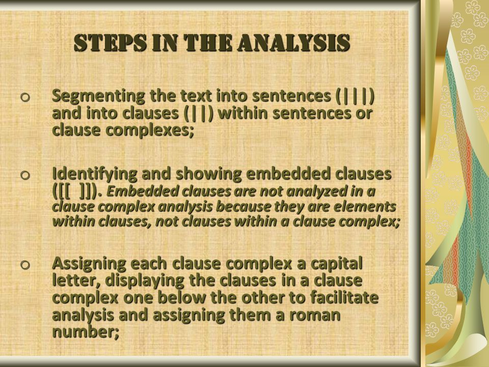 STEPS IN THE ANALYSIS o Segmenting the text into sentences (|||) and into clauses (||) within sentences or clause complexes; o Identifying and showing