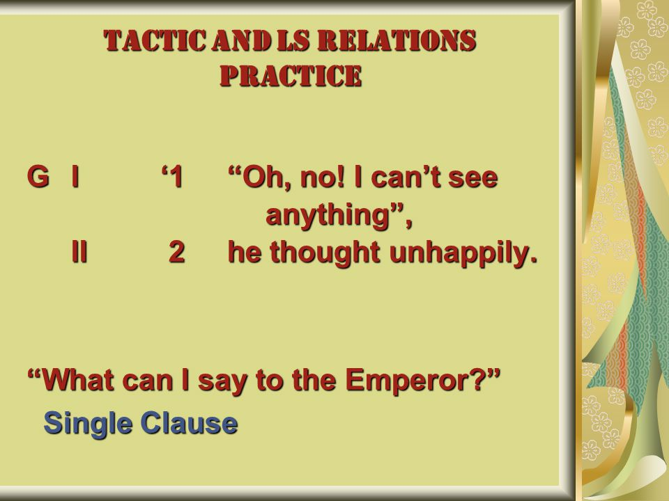 TACTIC AND LS RELATIONS PRACTICE GI'1 Oh, no.