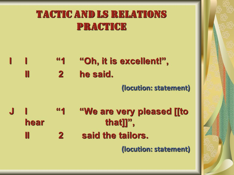TACTIC AND LS RELATIONS PRACTICE II 1 Oh, it is excellent! , II 2he said.