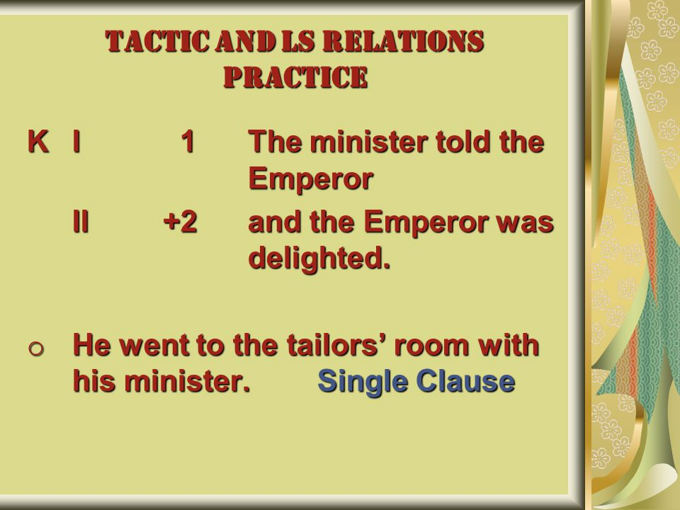 TACTIC AND LS RELATIONS PRACTICE KI 1 The minister told the Emperor II+2 and the Emperor was delighted.