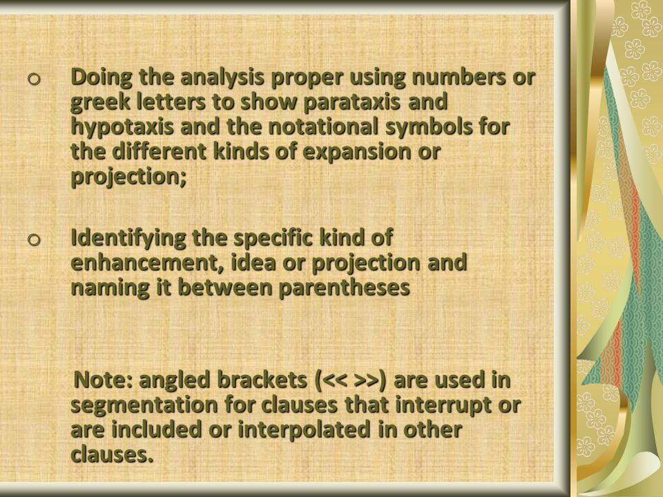 o Doing the analysis proper using numbers or greek letters to show parataxis and hypotaxis and the notational symbols for the different kinds of expan